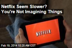 Netflix Seem Slower? You're Not Imagining Things