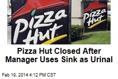Pizza Hut Closed After Manager Uses Sink as Urinal