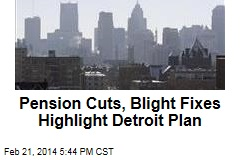 Pension Cuts, Blight Fixes Highlight Detroit Plan