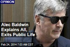 Alec Baldwin Explains All, Exits Public Life