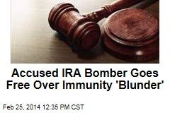 Accused IRA Bomber Goes Free Over Immunity 'Blunder'