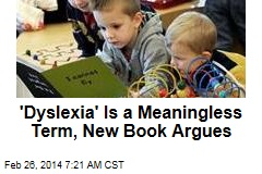 'Dyslexia' Is a Meaningless Term, New Book Argues