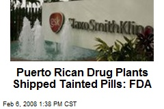 Puerto Rican Drug Plants Shipped Tainted Pills: FDA