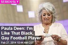 Paula Deen: I'm Like That Black, Gay Football Player