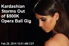 Kardashian Storms Out of $500K Opera Ball Gig