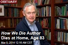 How We Die Author Dies at Home, Age 83