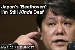 Japan's 'Beethoven': I'm Still Kinda Deaf