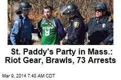 St. Paddy's Party in Mass.: Riot Gear, Brawls, 73 Arrests