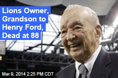 Lions Owner, Grandson to Henry Ford, Dead at 88