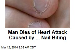 Man Dies of Heart Attack Caused by ... Nail Biting