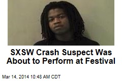 SXSW Crash Suspect Was About to Perform at Festival