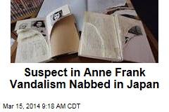 Suspect in Anne Frank Vandalism Nabbed in Japan