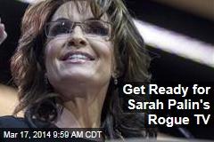 Get Ready for Sarah Palin's Rogue TV