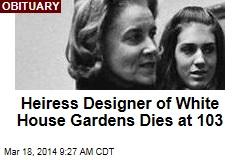 Heiress Designer of White House Gardens Dies at 103