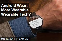 Android Wear: More Wearable Wearable Tech?