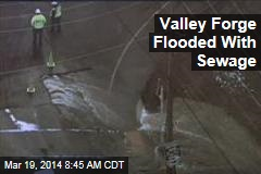 Valley Forge Flooded With Sewage