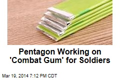 Pentagon Working on 'Combat Gum' for Soldiers
