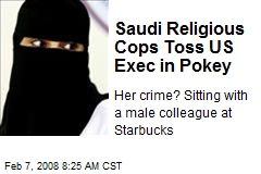 Saudi Religious Cops Toss US Exec in Pokey