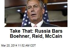 Take That: Russia Bars Boehner, Reid, McCain