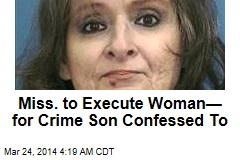Miss. Woman to Die for Crime Son Confessed to