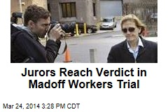 Jurors Reach Verdict in Madoff Workers Trial