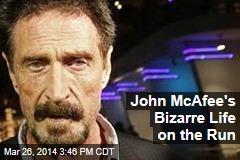 John McAfee's Bizarre Life on the Run