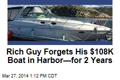 Rich Guy Forgets His $108K Boat in Harbor—for 2 Years