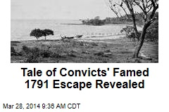 Tale of Convicts' Famed 1791 Escape Revealed