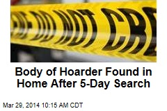 Body of Hoarder Found in Home After 5-Day Search