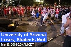University of Arizona Loses, Students Riot