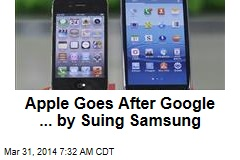 Apple Goes After Google ... by Suing Samsung