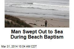 Man Swept Out to Sea During Beach Baptism
