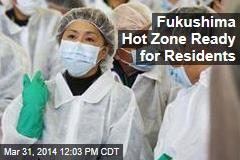 Fukushima Hot Zone Ready for Residents