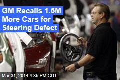 GM Recalls 1.5M More Cars for Steering Defect