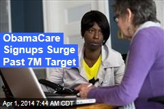 ObamaCare Signups Surge Past 7M Target