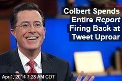 Colbert Spends Entire Report Firing Back at Tweet Uproar
