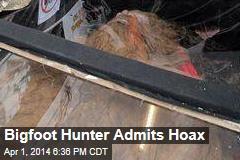 Bigfoot Hunter Admits Hoax