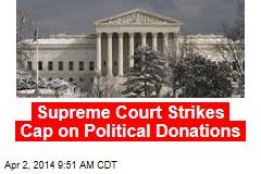 Supreme Court Strikes Cap on Political Donations