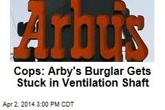 Cops: Arby's Burglar Gets Stuck in Ventilation Shaft