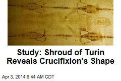 Study: Shroud of Turin Reveals Crucifixion's Shape