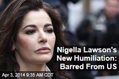 Nigella Lawson's New Humiliation: Barred From US