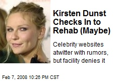 Kirsten Dunst Checks In to Rehab (Maybe)