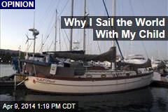 Why I Sail the World With My Child