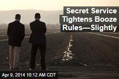 Secret Service Tightens Booze Rules—Slightly
