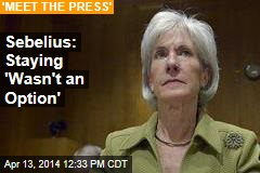 Sebelius: I Was Not Pushed Out