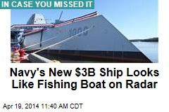Navy's New $3B Ship Looks Like Fishing Boat on Radar