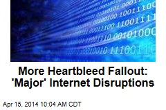 More Heartbleed Fallout: 'Major' Internet Disruptions