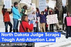 North Dakota Judge Scraps Tough Anti-Abortion Law