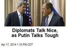Diplomats Talk Nice, as Putin Talks Tough