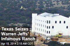 Texas Seizes Warren Jeffs' Ranch